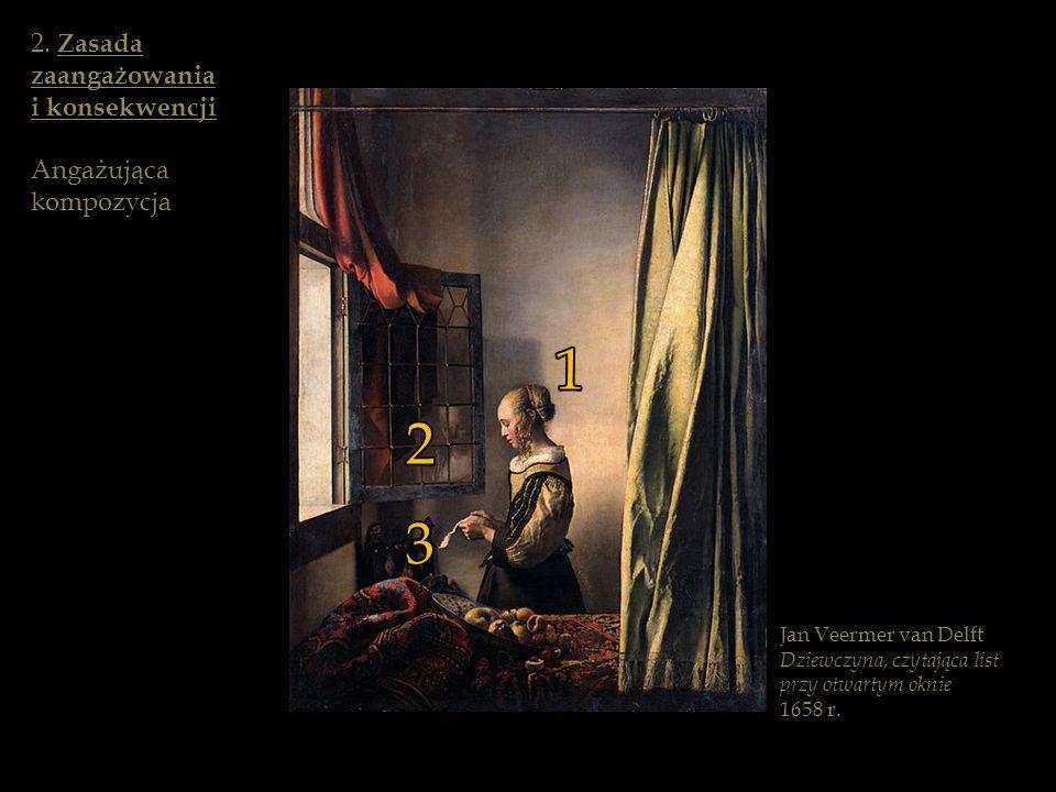 Jan Veermer van Delft Dziewczyna, czytająca list przy otwartym oknie 1658 r. 1 2 3 2. Zasada zaangażowania i konsekwencji Angażująca kompozycja