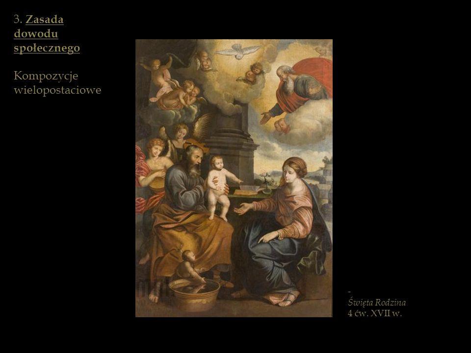 - Święta Rodzina 4 ćw. XVII w. 3. Zasada dowodu społecznego Kompozycje wielopostaciowe
