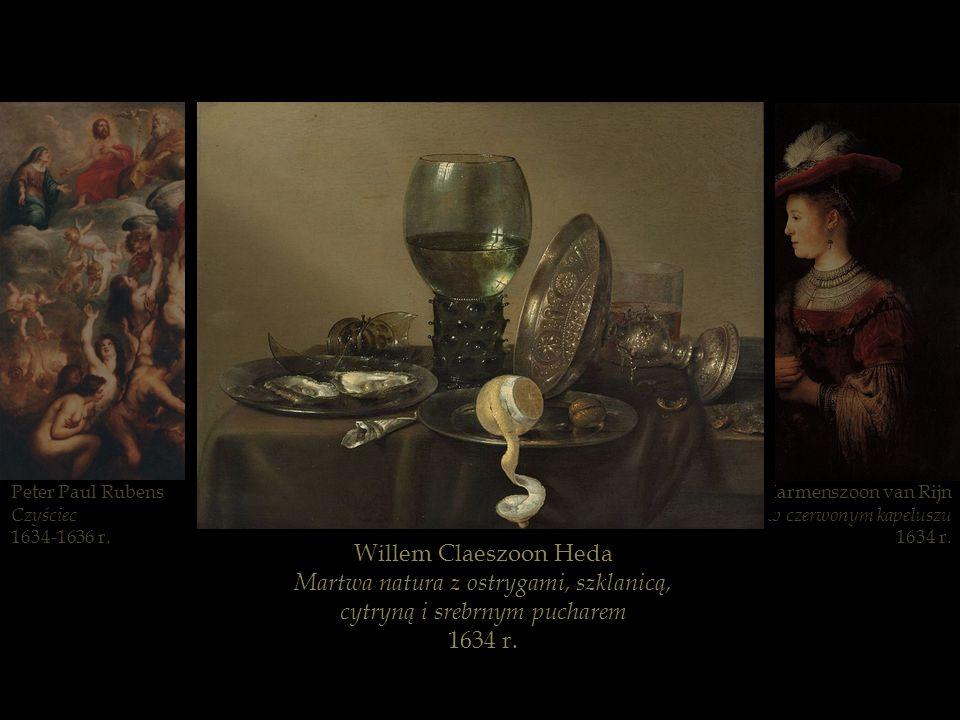 Rembrandt Harmenszoon van Rijn Saskia w czerwonym kapeluszu 1634 r. Peter Paul Rubens Czyściec 1634-1636 r. Willem Claeszoon Heda Martwa natura z ostr