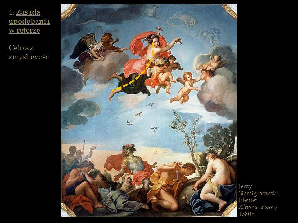 Jerzy Siemiginowski- Eleuter Alegoria wiosny 1680 r. 4. Zasada upodobania w retorze Celowa zmysłowość