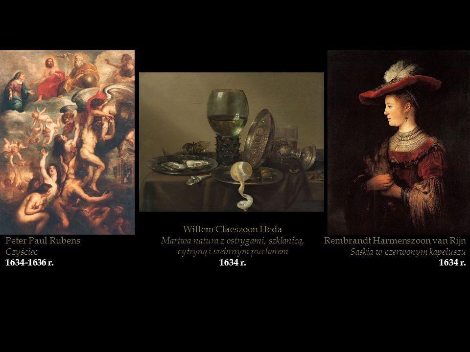 Peter Paul Rubens Czyściec 1634-1636 r. Willem Claeszoon Heda Martwa natura z ostrygami, szklanicą, cytryną i srebrnym pucharem 1634 r. Rembrandt Harm
