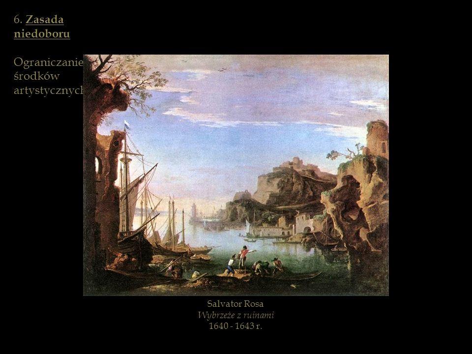 Salvator Rosa Wybrzeże z ruinami 1640 - 1643 r. 6. Zasada niedoboru Ograniczanie środków artystycznych