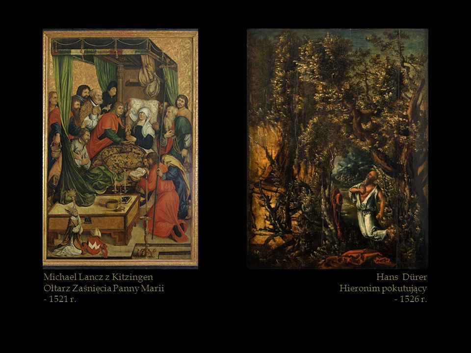 Michael Lancz z Kitzingen Ołtarz Zaśnięcia Panny Marii - 1521 r. Hans Dürer Hieronim pokutujący - 1526 r.