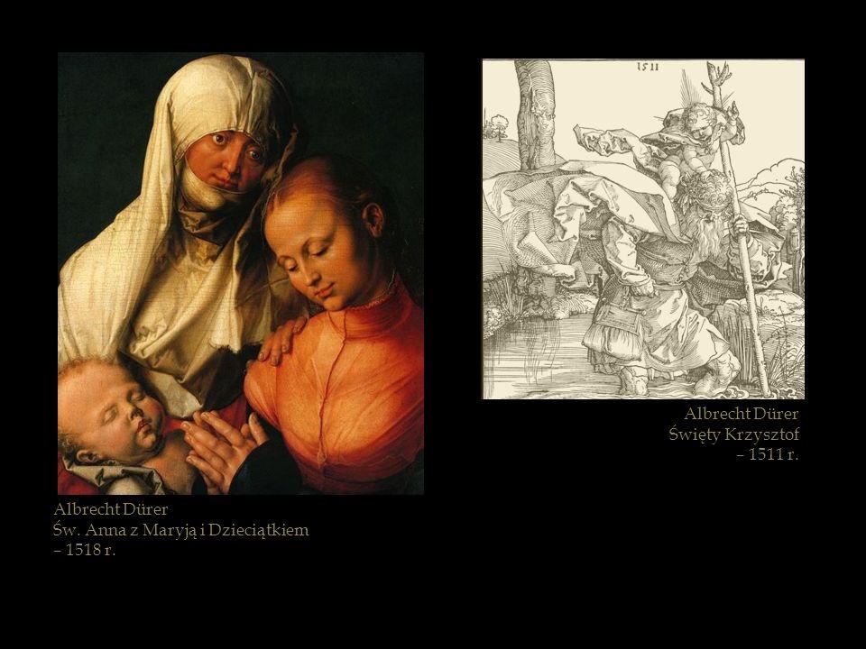 Albrecht Dürer Św. Anna z Maryją i Dzieciątkiem – 1518 r. Albrecht Dürer Święty Krzysztof – 1511 r.