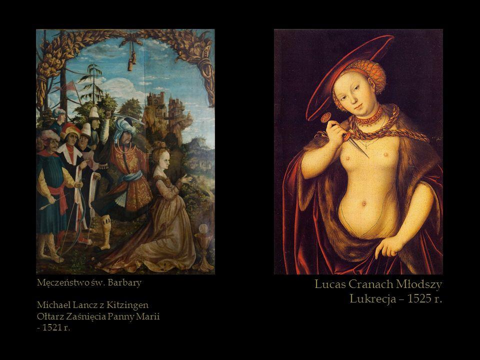 Lucas Cranach Młodszy Lukrecja – 1525 r. Męczeństwo św. Barbary Michael Lancz z Kitzingen Ołtarz Zaśnięcia Panny Marii - 1521 r.