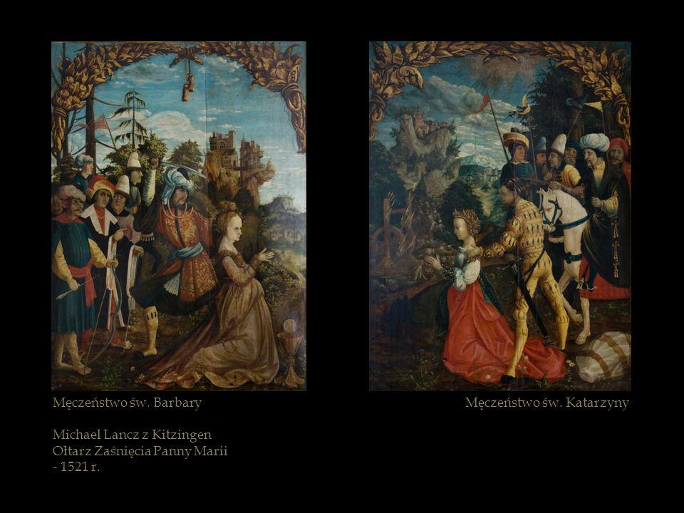 Męczeństwo św. Barbary Michael Lancz z Kitzingen Ołtarz Zaśnięcia Panny Marii - 1521 r. Męczeństwo św. Katarzyny