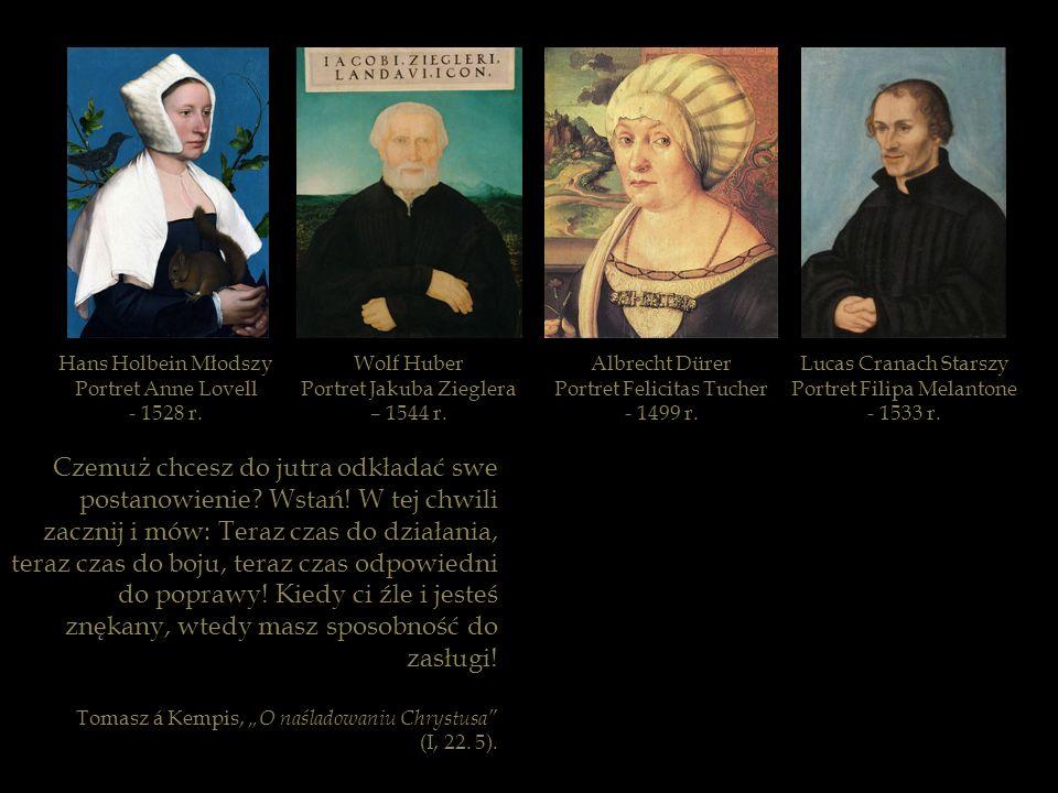 Wolf Huber Portret Jakuba Zieglera – 1544 r. Lucas Cranach Starszy Portret Filipa Melantone - 1533 r. Albrecht Dürer Portret Felicitas Tucher - 1499 r