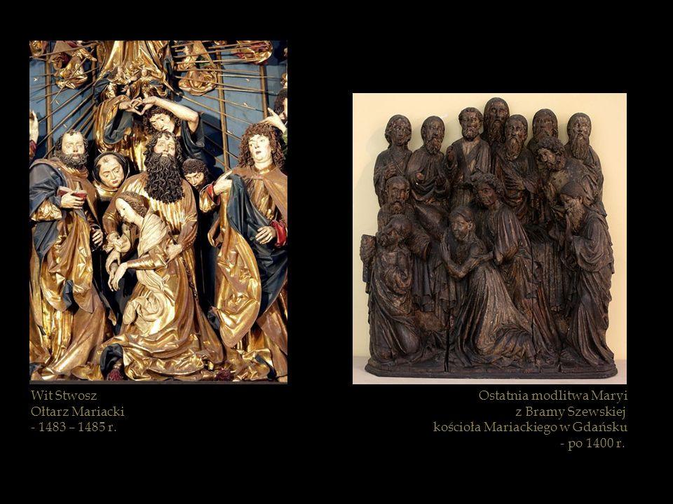 Ostatnia modlitwa Maryi z Bramy Szewskiej kościoła Mariackiego w Gdańsku - po 1400 r. Wit Stwosz Ołtarz Mariacki - 1483 – 1485 r.