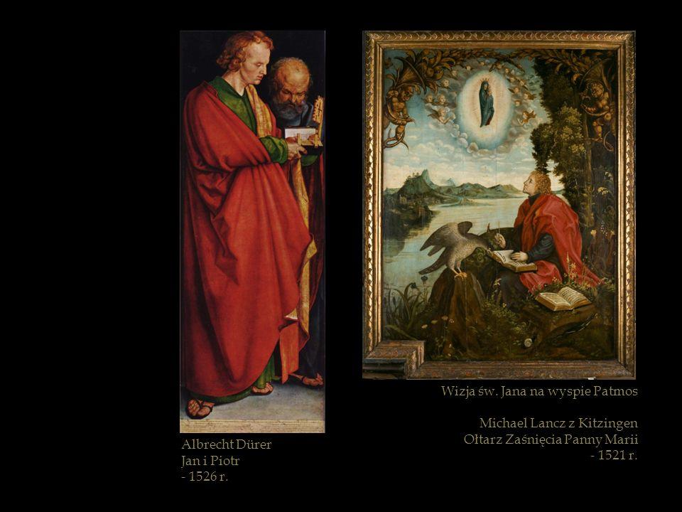 Albrecht Dürer Jan i Piotr - 1526 r. Wizja św. Jana na wyspie Patmos Michael Lancz z Kitzingen Ołtarz Zaśnięcia Panny Marii - 1521 r.