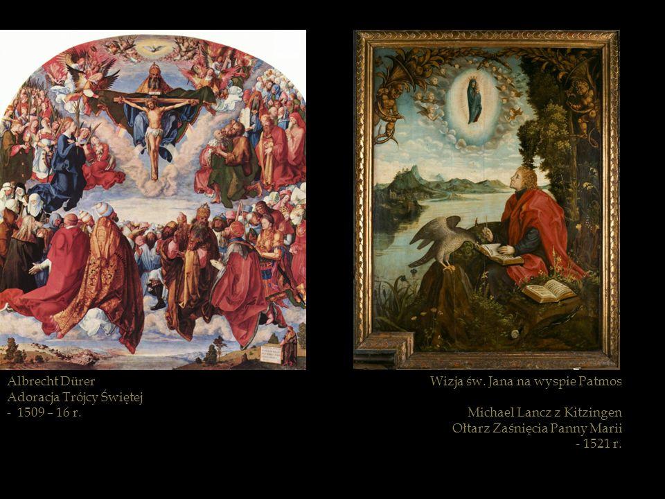 Wizja św. Jana na wyspie Patmos Michael Lancz z Kitzingen Ołtarz Zaśnięcia Panny Marii - 1521 r. Albrecht Dürer Adoracja Trójcy Świętej - 1509 – 16 r.