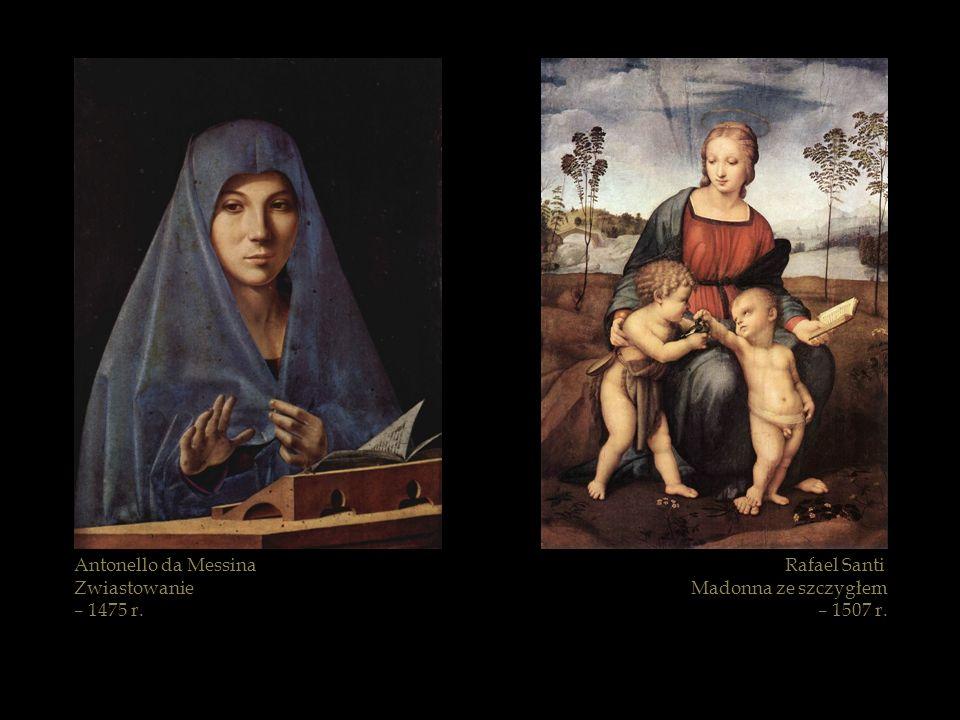 Rafael Santi Madonna ze szczygłem – 1507 r. Antonello da Messina Zwiastowanie – 1475 r.