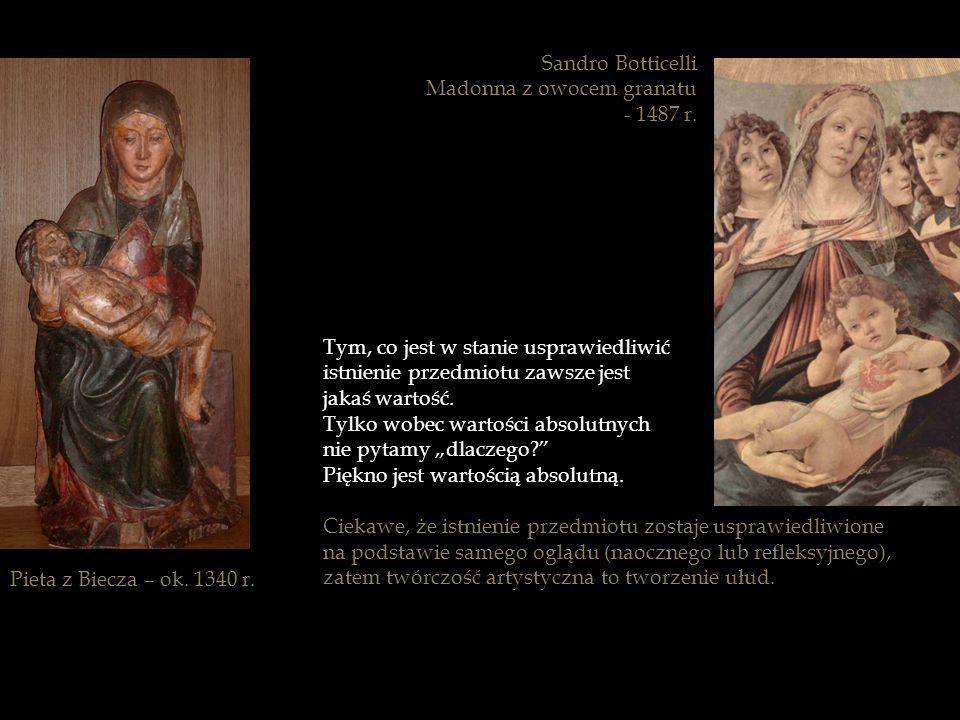 Pieta z Biecza – ok. 1340 r. Tym, co jest w stanie usprawiedliwić istnienie przedmiotu zawsze jest jakaś wartość. Tylko wobec wartości absolutnych nie