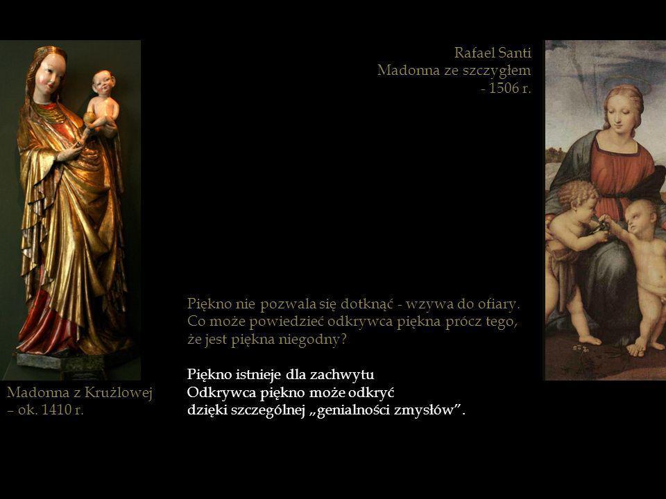 Madonna z Krużlowej – ok. 1410 r. Piękno nie pozwala się dotknąć - wzywa do ofiary. Co może powiedzieć odkrywca piękna prócz tego, że jest piękna nieg