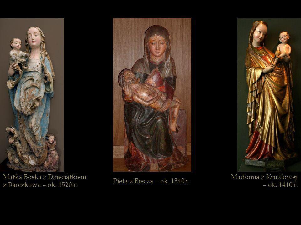 Matka Boska z Dzieciątkiem z Barczkowa – ok. 1520 r. Pieta z Biecza – ok. 1340 r. Madonna z Krużlowej – ok. 1410 r.