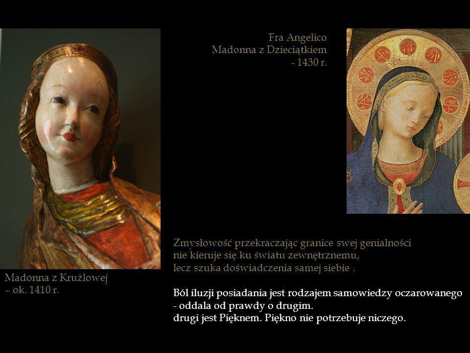 Madonna z Krużlowej – ok. 1410 r. Zmysłowość przekraczając granice swej genialności nie kieruje się ku światu zewnętrznemu, lecz szuka doświadczenia s