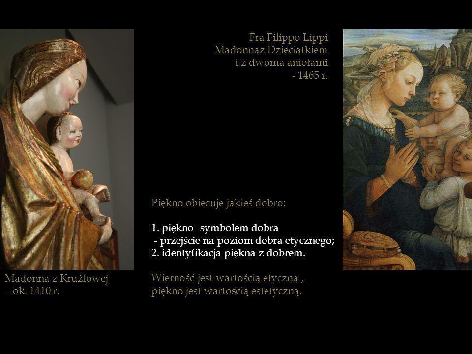 Madonna z Krużlowej – ok. 1410 r. Piękno obiecuje jakieś dobro: 1. piękno- symbolem dobra - przejście na poziom dobra etycznego; 2. identyfikacja pięk