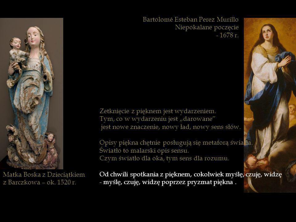 Matka Boska z Dzieciątkiem z Barczkowa – ok. 1520 r. Bartolomé Esteban Perez Murillo Niepokalane poczęcie - 1678 r. Zetknięcie z pięknem jest wydarzen