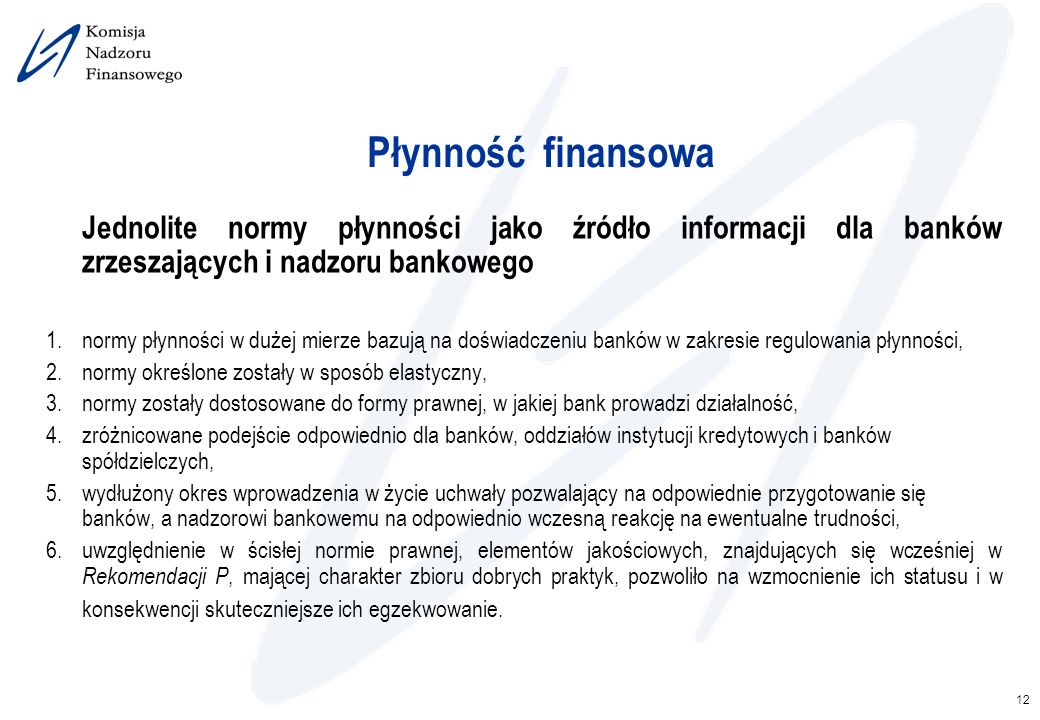 12 Płynność finansowa Jednolite normy płynności jako źródło informacji dla banków zrzeszających i nadzoru bankowego 1.normy płynności w dużej mierze b