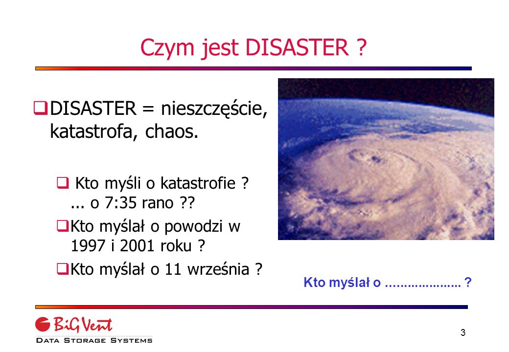 3 Czym jest DISASTER .DISASTER = nieszczęście, katastrofa, chaos.