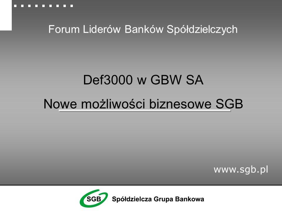 Forum Liderów Banków Spółdzielczych Def3000 w GBW SA Nowe możliwości biznesowe SGB www.sgb.pl