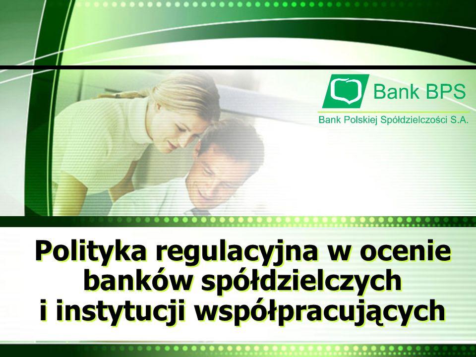 Polityka regulacyjna w ocenie banków spółdzielczych i instytucji współpracujących Polityka regulacyjna w ocenie banków spółdzielczych i instytucji wsp