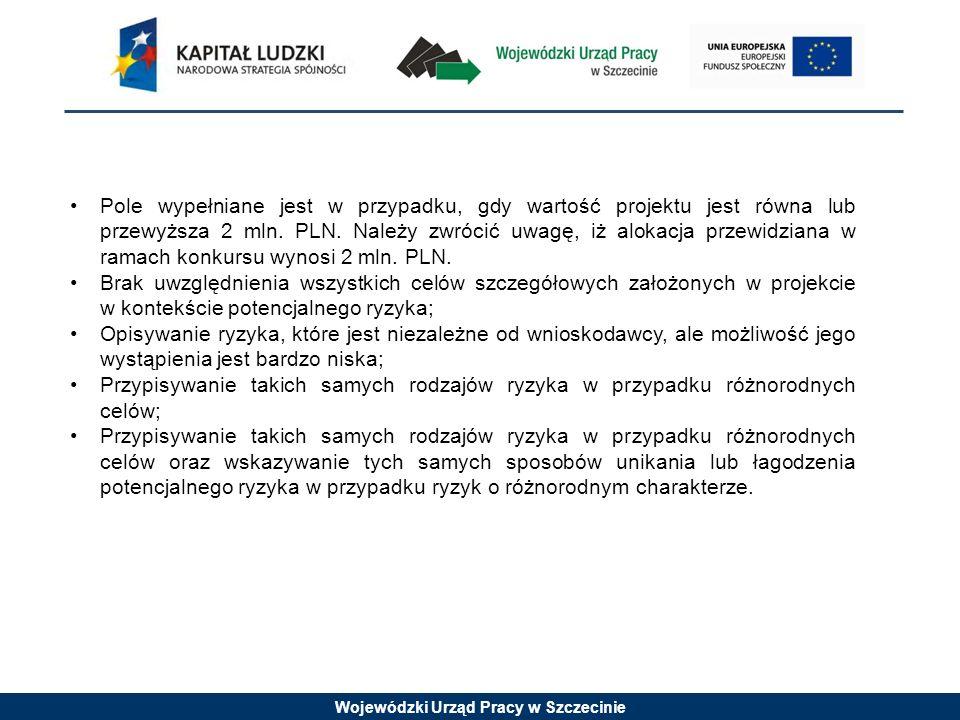 Wojewódzki Urząd Pracy w Szczecinie Pole wypełniane jest w przypadku, gdy wartość projektu jest równa lub przewyższa 2 mln.