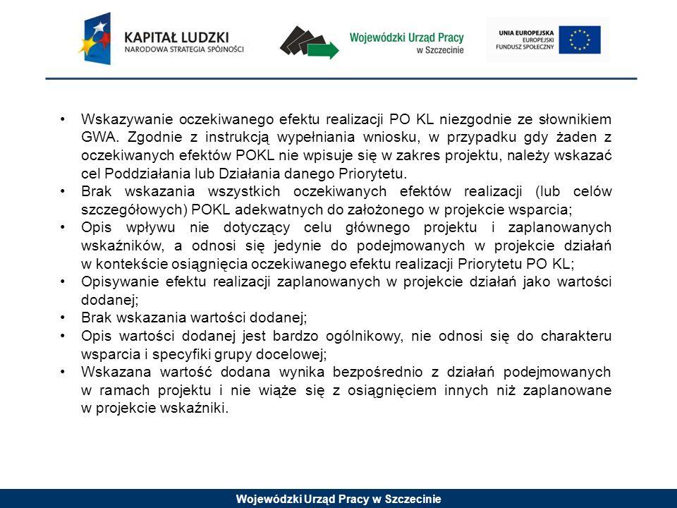 Wojewódzki Urząd Pracy w Szczecinie Wskazywanie oczekiwanego efektu realizacji PO KL niezgodnie ze słownikiem GWA.