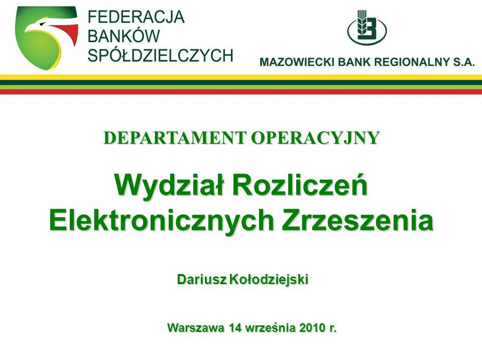 Wydział Rozliczeń Elektronicznych Zrzeszenia DEPARTAMENT OPERACYJNY Warszawa 14 września 2010 r. Dariusz Kołodziejski