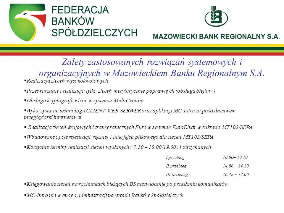 Zalety zastosowanych rozwiązań systemowych i organizacyjnych w Mazowieckiem Banku Regionalnym S.A. Realizacja zleceń wysokokwotowych Przetwarzanie i r