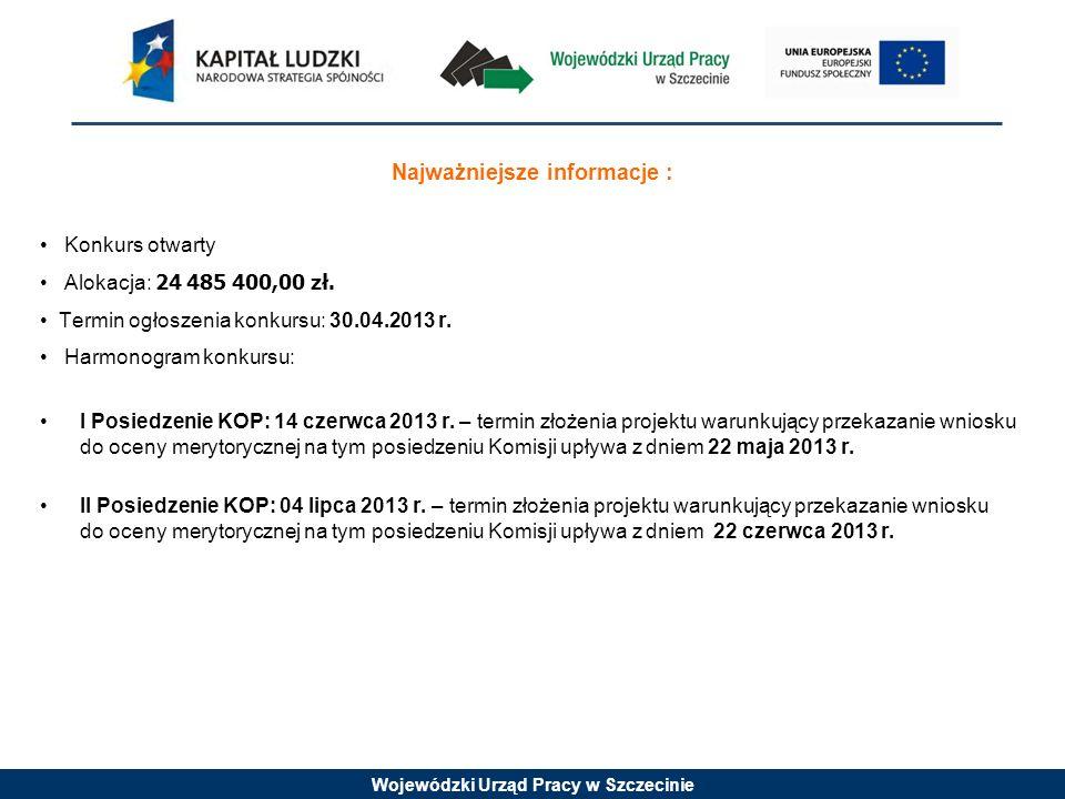Wojewódzki Urząd Pracy w Szczecinie Najważniejsze informacje : Konkurs otwarty Alokacja: 24 485 400,00 zł.