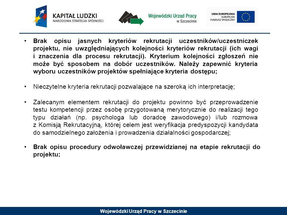 Wojewódzki Urząd Pracy w Szczecinie Brak opisu jasnych kryteriów rekrutacji uczestników/uczestniczek projektu, nie uwzględniających kolejności kryteriów rekrutacji (ich wagi i znaczenia dla procesu rekrutacji).
