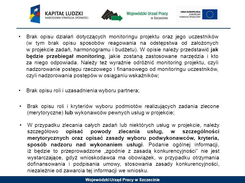 Wojewódzki Urząd Pracy w Szczecinie Brak opisu działań dotyczących monitoringu projektu oraz jego uczestników (w tym brak opisu sposobów reagowania na odstępstwa od założonych w projekcie zadań, harmonogramu i budżetu).