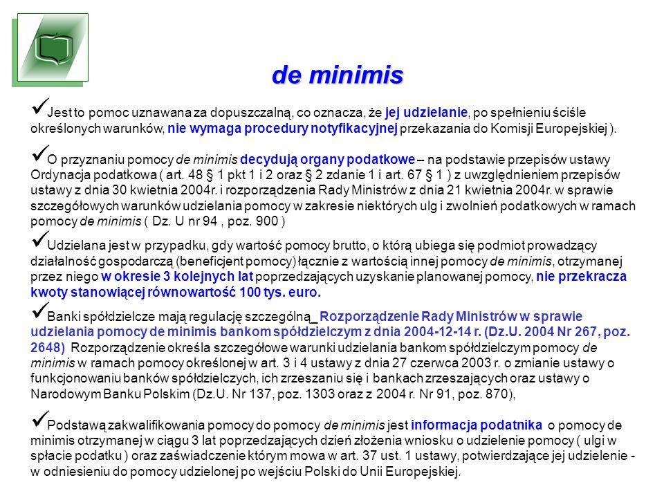 de minimis Jest to pomoc uznawana za dopuszczalną, co oznacza, że jej udzielanie, po spełnieniu ściśle określonych warunków, nie wymaga procedury notyfikacyjnej przekazania do Komisji Europejskiej ).