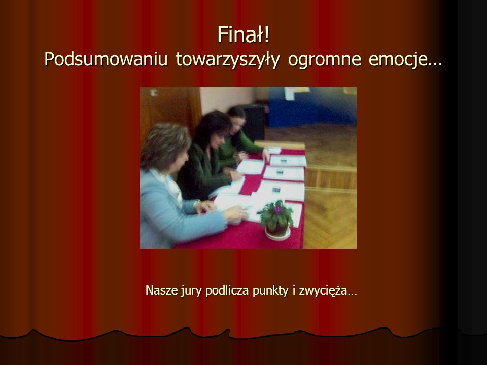 Finał! Podsumowaniu towarzyszyły ogromne emocje… Nasze jury podlicza punkty i zwycięża…