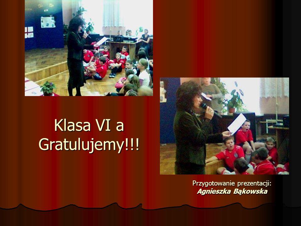 Klasa VI a Gratulujemy!!! Przygotowanie prezentacji: Agnieszka Bąkowska