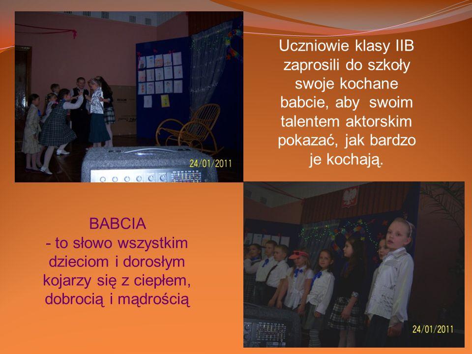 BABCIA - to słowo wszystkim dzieciom i dorosłym kojarzy się z ciepłem, dobrocią i mądrością Uczniowie klasy IIB zaprosili do szkoły swoje kochane babc