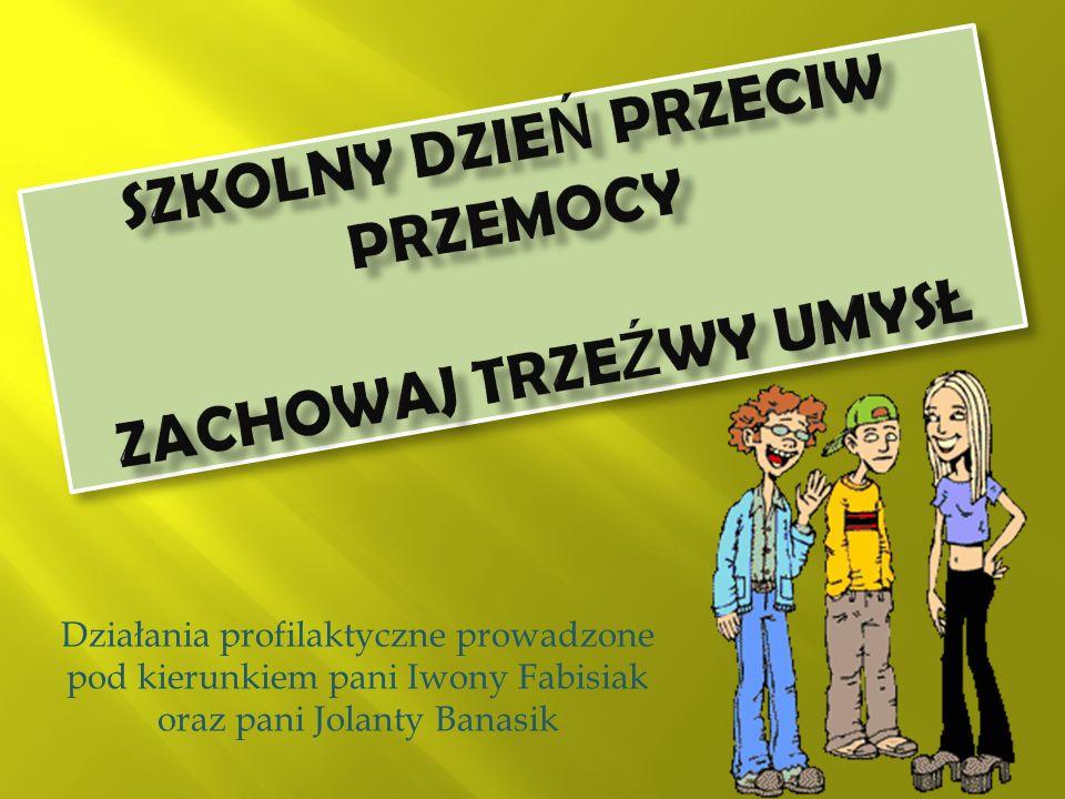 Działania profilaktyczne prowadzone pod kierunkiem pani Iwony Fabisiak oraz pani Jolanty Banasik