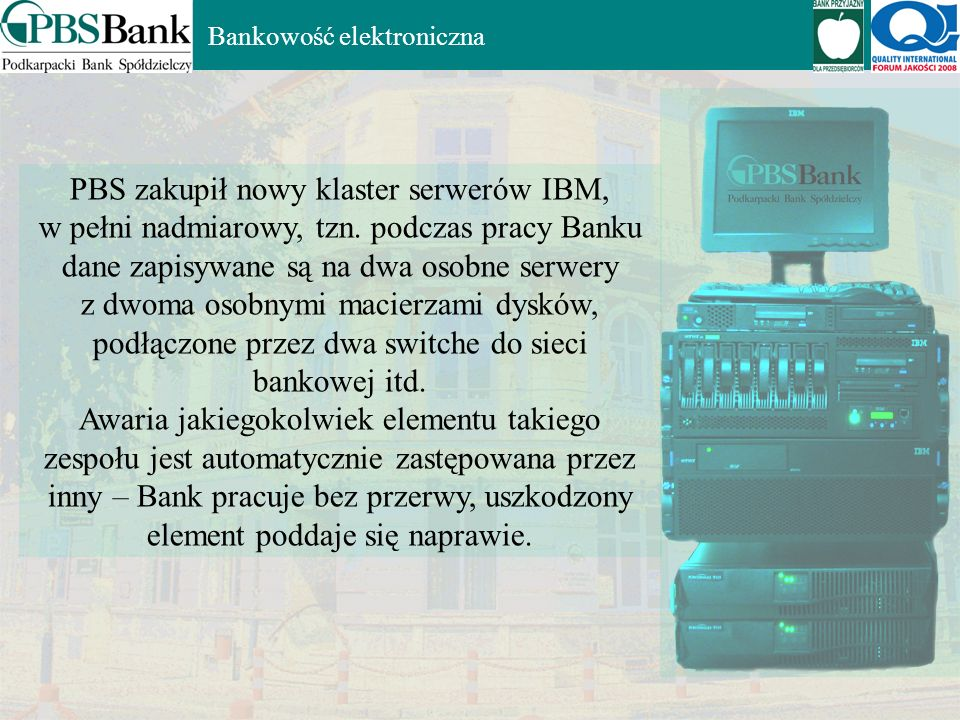 Bankowość elektroniczna PBS zakupił nowy klaster serwerów IBM, w pełni nadmiarowy, tzn.