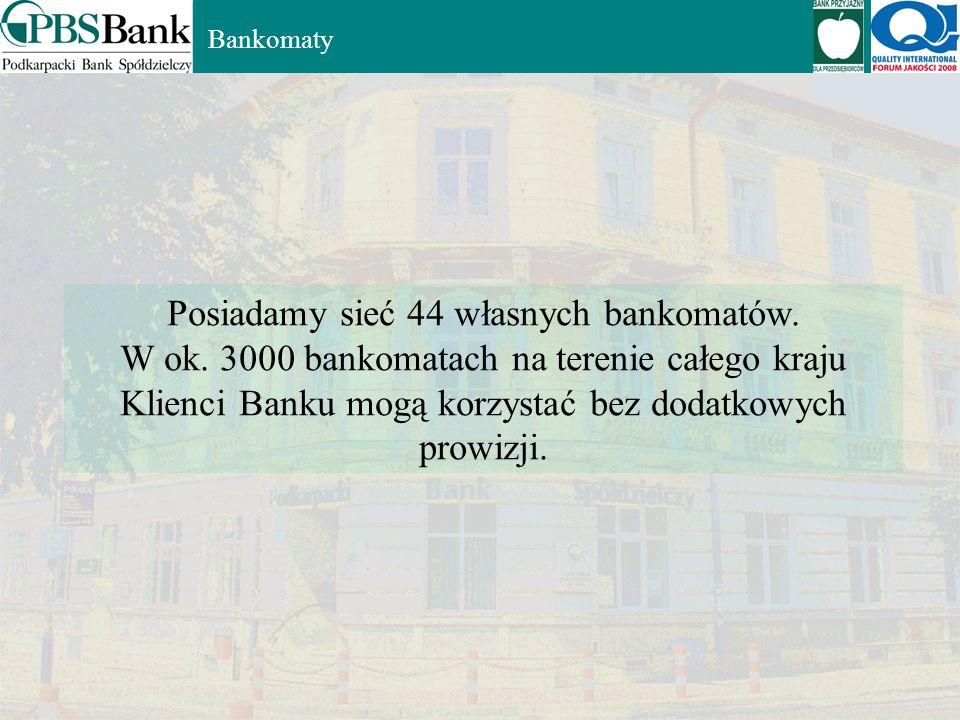 Posiadamy sieć 44 własnych bankomatów.W ok.