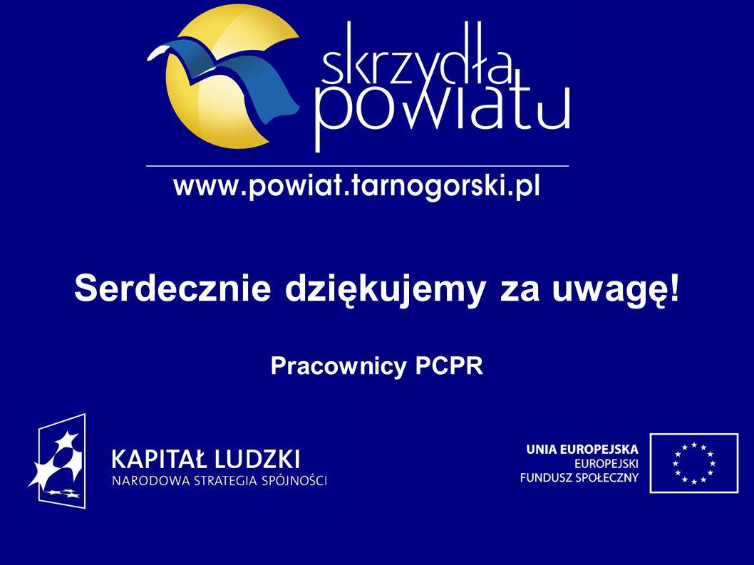 Serdecznie dziękujemy za uwagę! Pracownicy PCPR