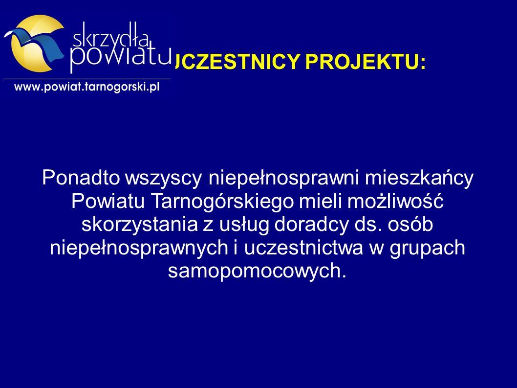 UCZESTNICY PROJEKTU: Ponadto wszyscy niepełnosprawni mieszkańcy Powiatu Tarnogórskiego mieli możliwość skorzystania z usług doradcy ds.
