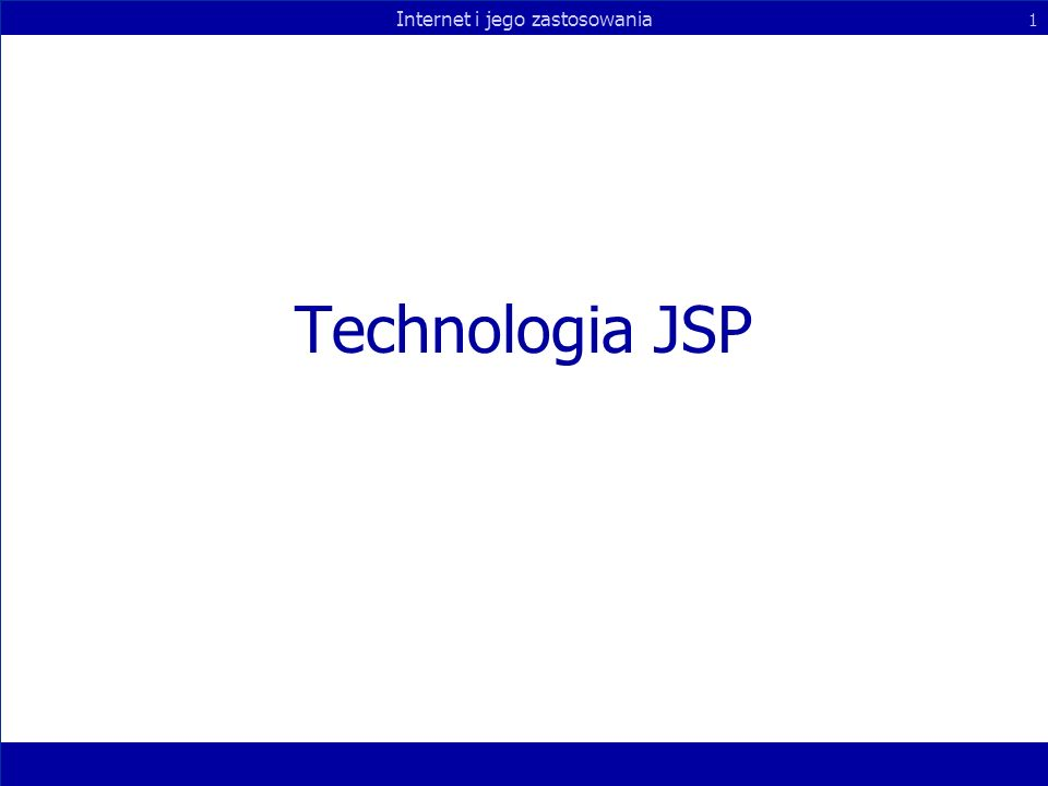 Internet i jego zastosowania 1 Technologia JSP