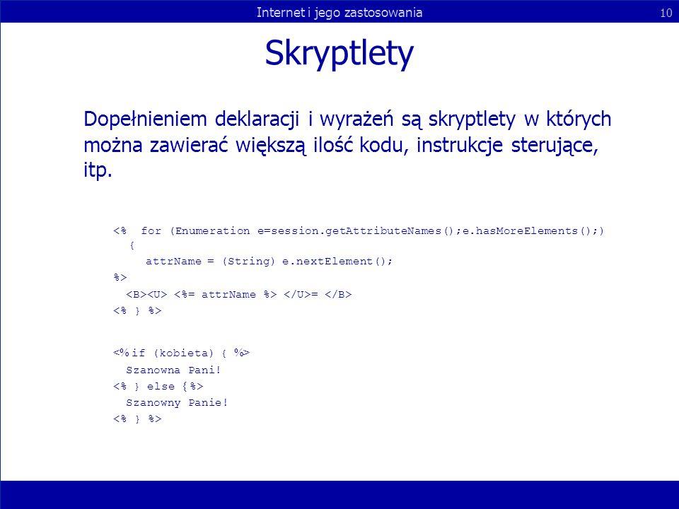 Internet i jego zastosowania 10 Skryptlety Dopełnieniem deklaracji i wyrażeń są skryptlety w których można zawierać większą ilość kodu, instrukcje ste