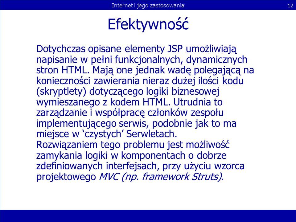 Internet i jego zastosowania 12 Efektywność Dotychczas opisane elementy JSP umożliwiają napisanie w pełni funkcjonalnych, dynamicznych stron HTML. Maj