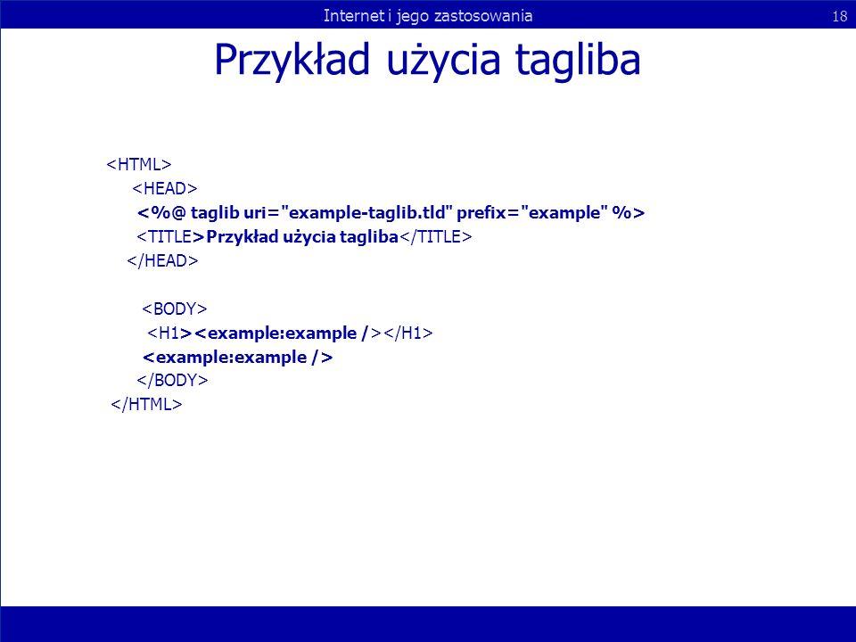 Internet i jego zastosowania 18 Przykład użycia tagliba Przykład użycia tagliba