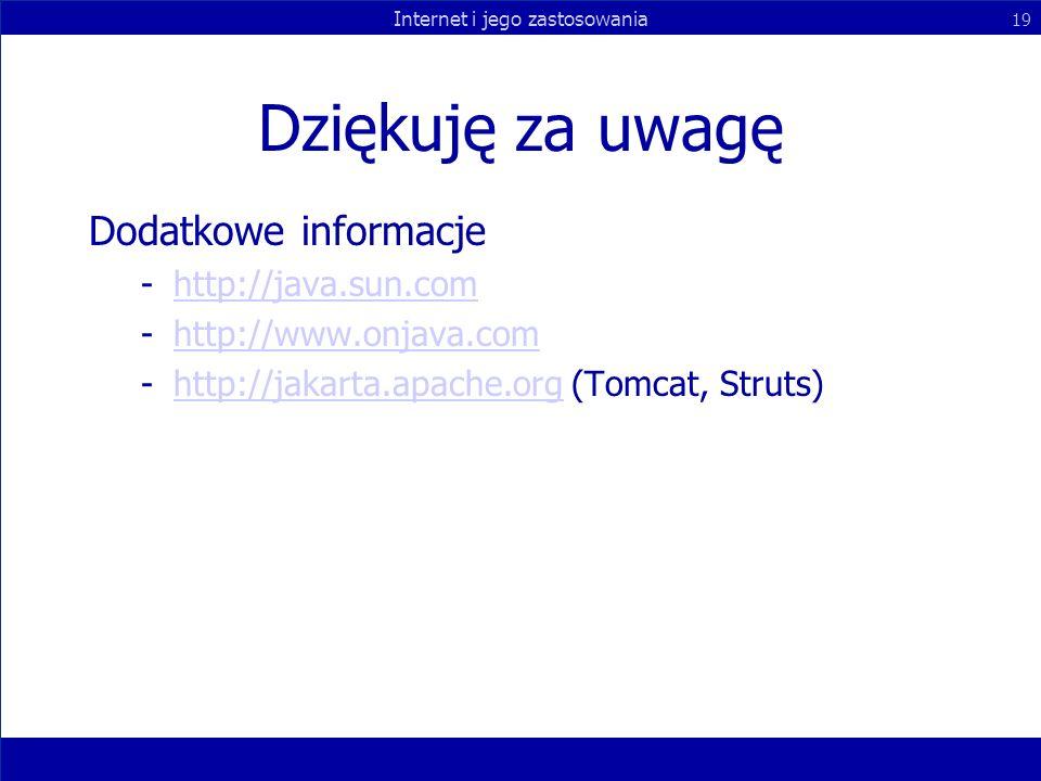 Internet i jego zastosowania 19 Dziękuję za uwagę Dodatkowe informacje -http://java.sun.comhttp://java.sun.com -http://www.onjava.comhttp://www.onjava