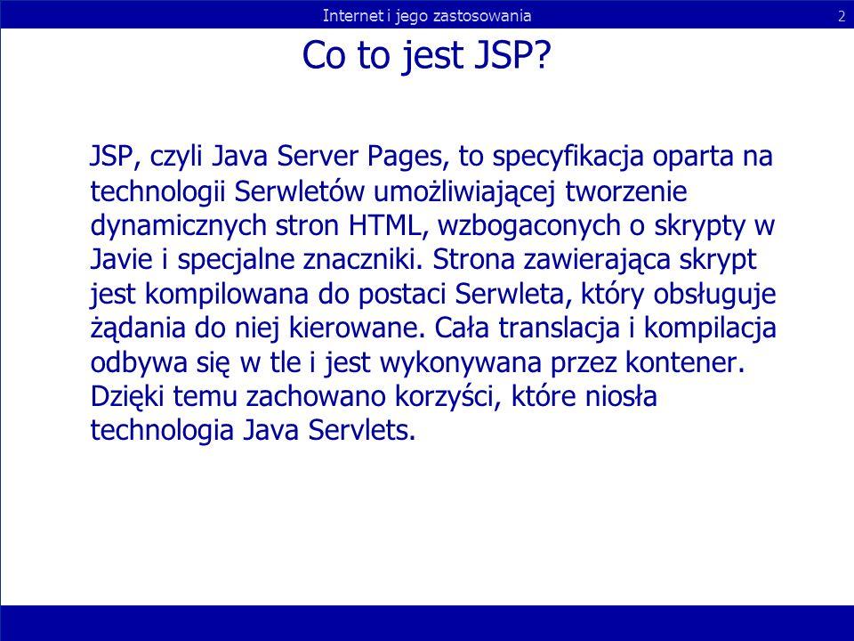 Internet i jego zastosowania 2 Co to jest JSP? JSP, czyli Java Server Pages, to specyfikacja oparta na technologii Serwletów umożliwiającej tworzenie