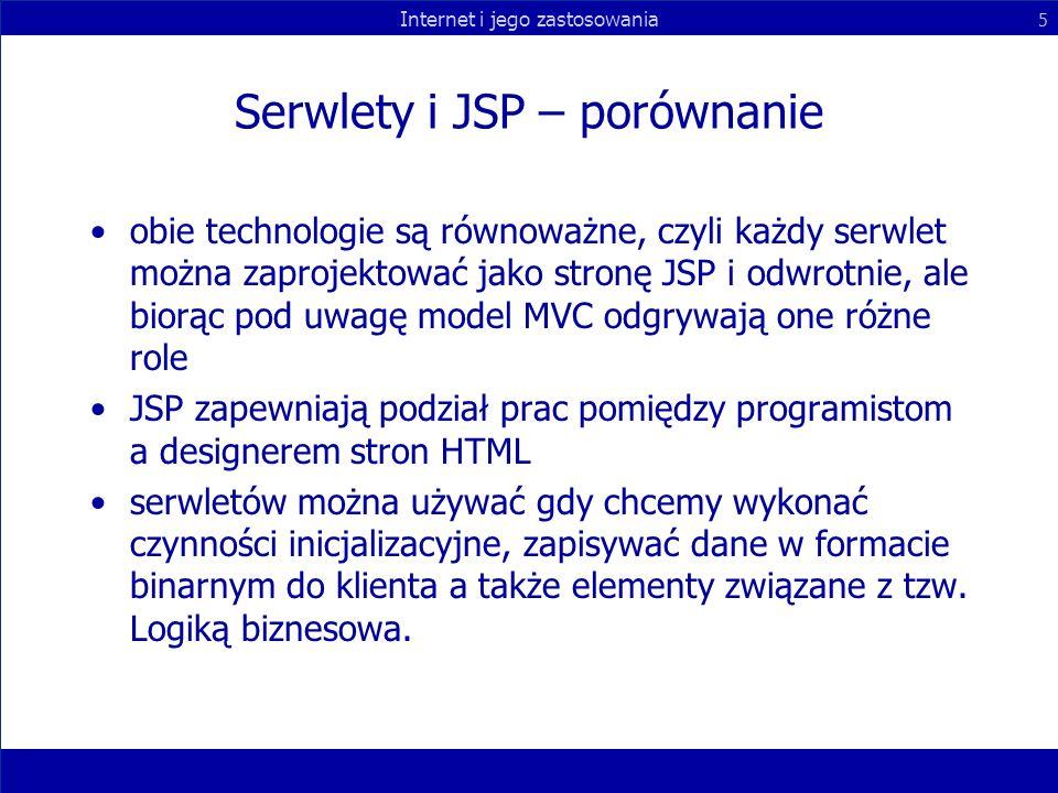 Internet i jego zastosowania 5 Serwlety i JSP – porównanie obie technologie są równoważne, czyli każdy serwlet można zaprojektować jako stronę JSP i o