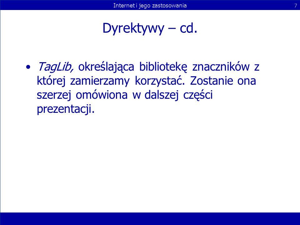 Internet i jego zastosowania 7 Dyrektywy – cd. TagLib, określająca bibliotekę znaczników z której zamierzamy korzystać. Zostanie ona szerzej omówiona