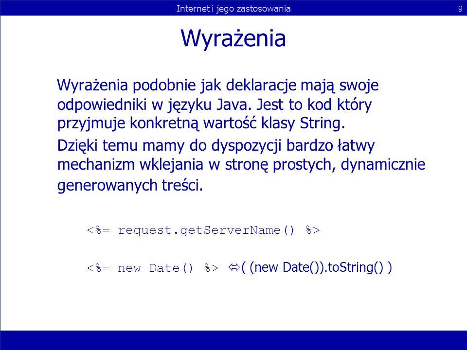 Internet i jego zastosowania 9 Wyrażenia Wyrażenia podobnie jak deklaracje mają swoje odpowiedniki w języku Java. Jest to kod który przyjmuje konkretn